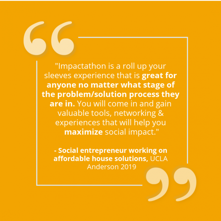 """""""Impactathon is a roll up your sleeves experience that is great for anyone no matter what stage of the problem/solution process they are in. You will come in and gain valuable tools, networking, and experiences that will help you maximize social impact."""" - Impactathon® participant"""