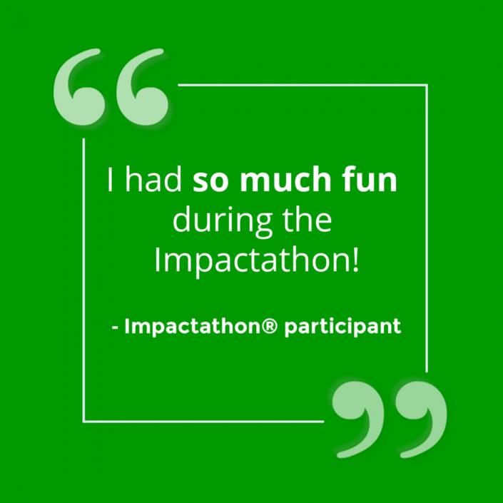 """""""I had so much fun during the Impactathon!"""" - Impactathon® participant"""